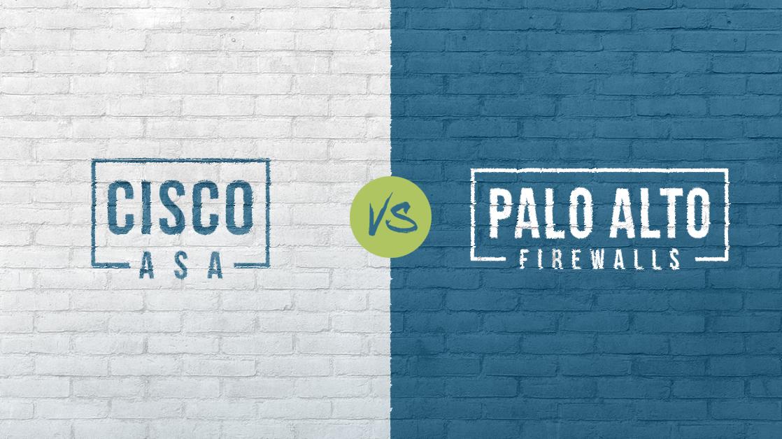 Cisco ASA versus Palo Alto Networks Firewalls