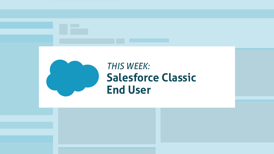 This Week Salesforce Classic End User