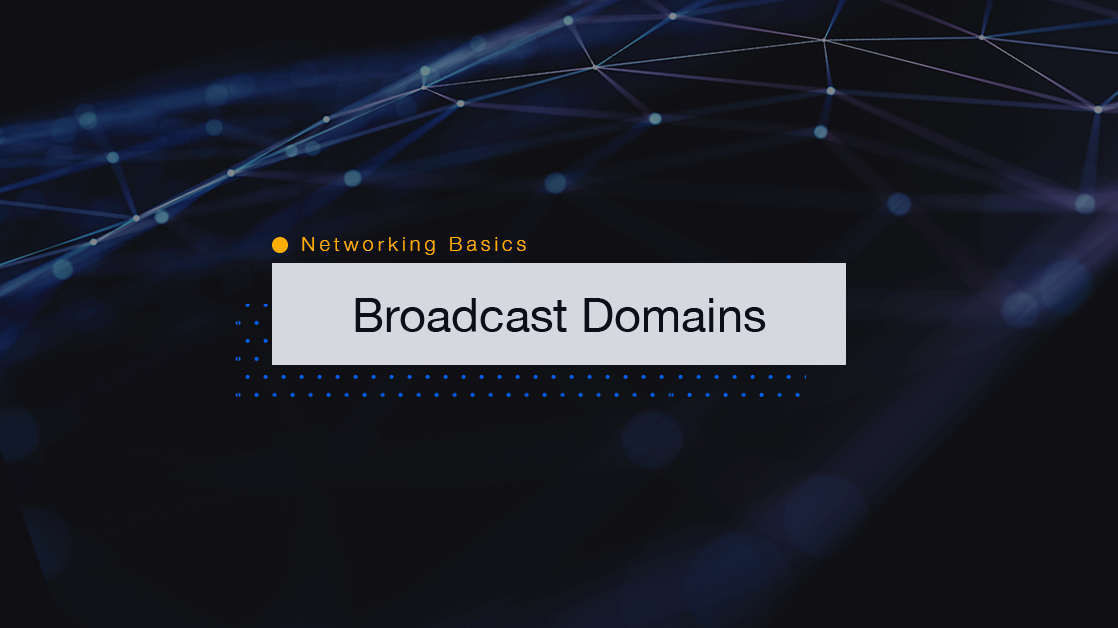 Networking Basics: What are Broadcast Domains?