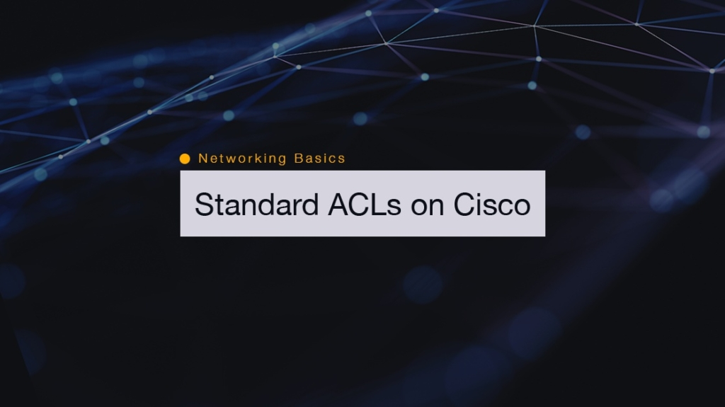 Networking Basics: How to Configure Standard ACLs on Cisco Routers