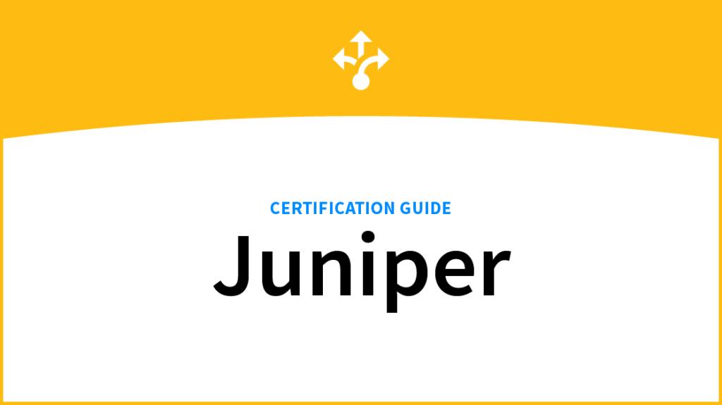 A Complete Juniper Certification Guide