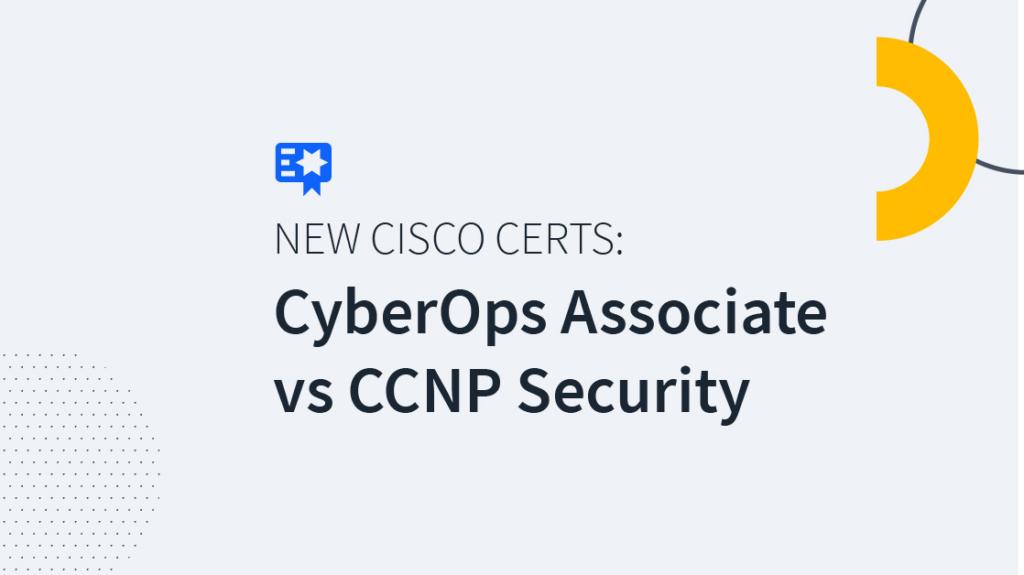 New Cisco Certs: CCNA CyberOps vs CCNP Security