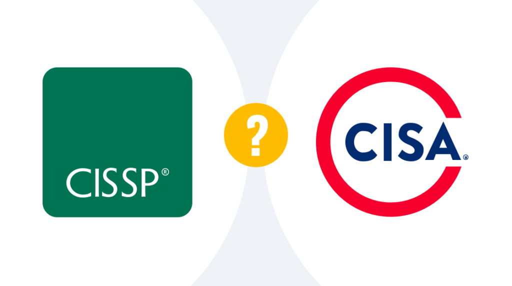 CISA vs CISSP: Which One is Right for You?