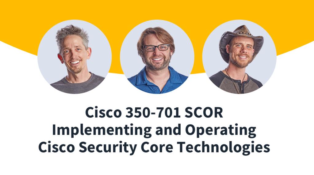 New Training: Cisco CCNP Security Core (350-701 SCOR)