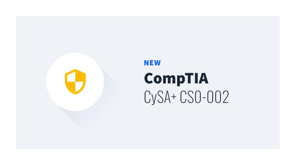New Course: CompTIA CySA+ (CS0-002)