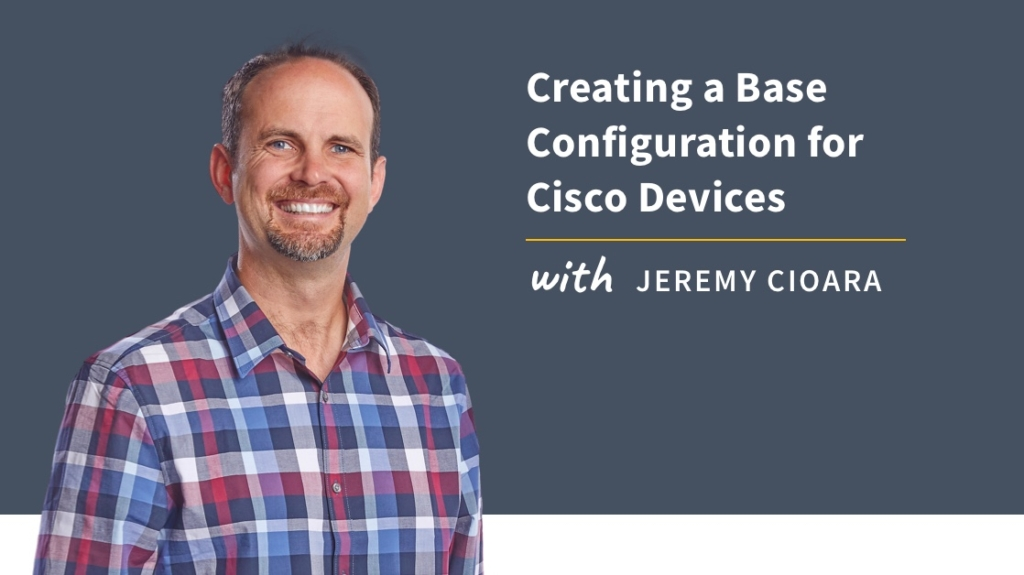 New Training: Creating a Base Configuration for Cisco Devices