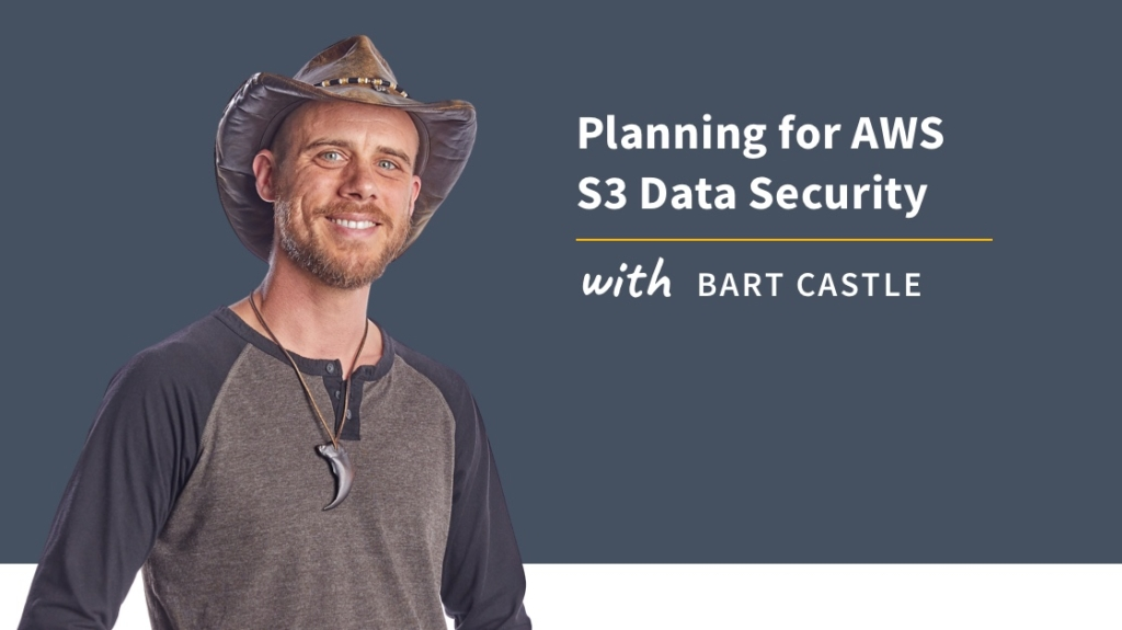 New Training: Planning for AWS S3 Data Security