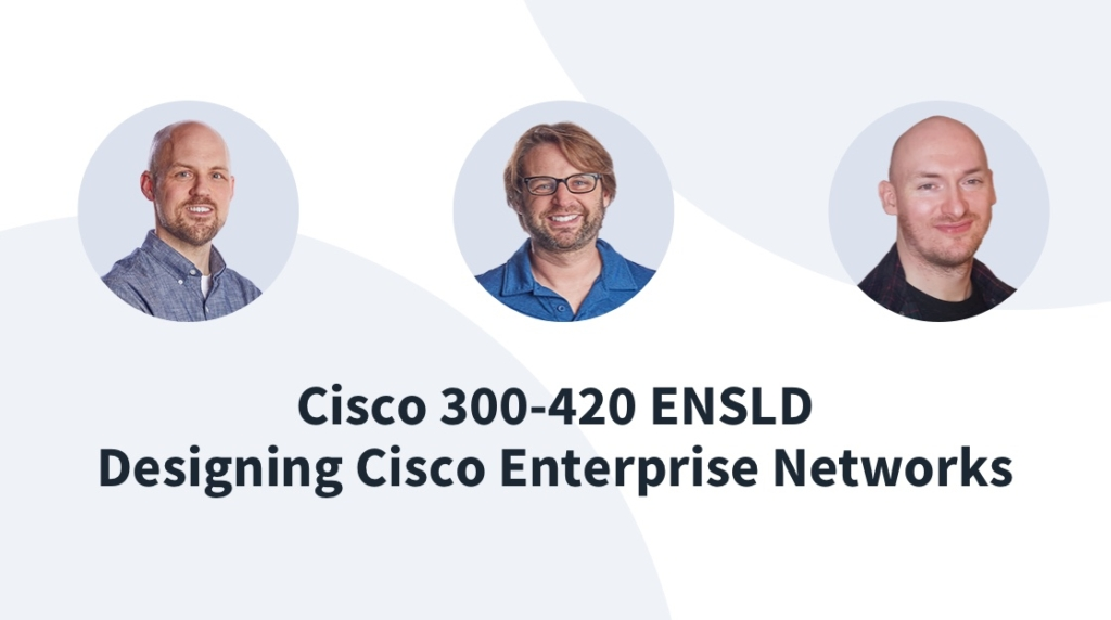 New Course: Designing Cisco Enterprise Networks (300-420 ENSLD)