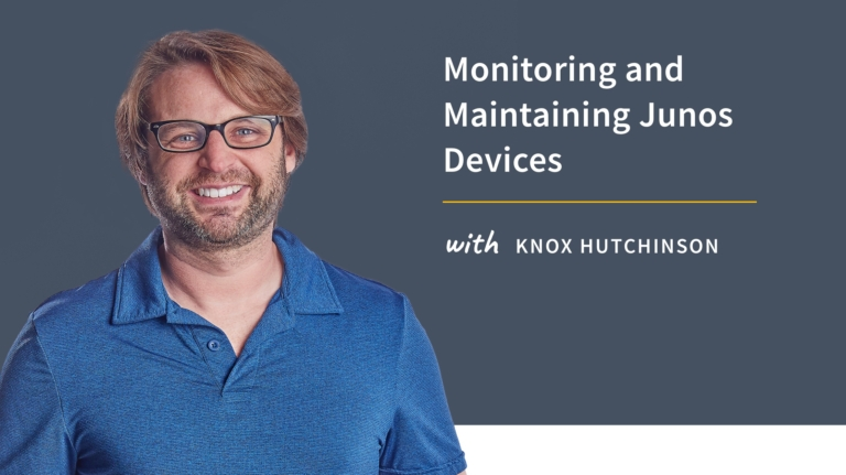 New Training: Monitoring and Maintaining Junos Devices