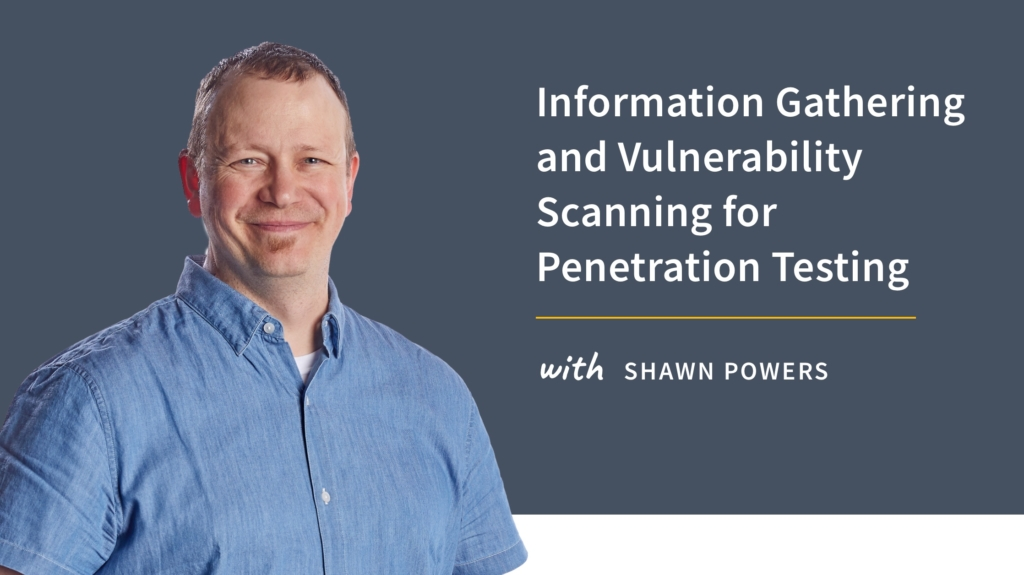 New Training: Information Gathering and Vulnerability Scanning for Penetration Testing