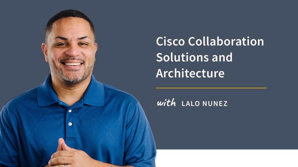 New Training: Cisco Collaboration Solutions and Architecture