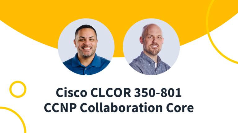 New Course: Cisco CCNP Collaboration Core (350-801 CLCOR)