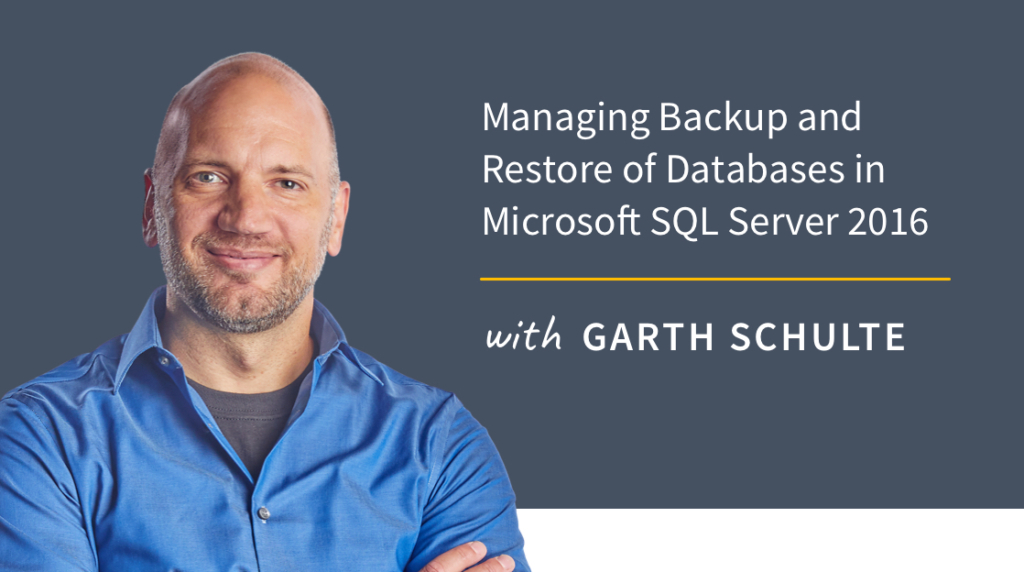 New Training: Managing Backup and Restore of Databases in Microsoft SQL Server 2016