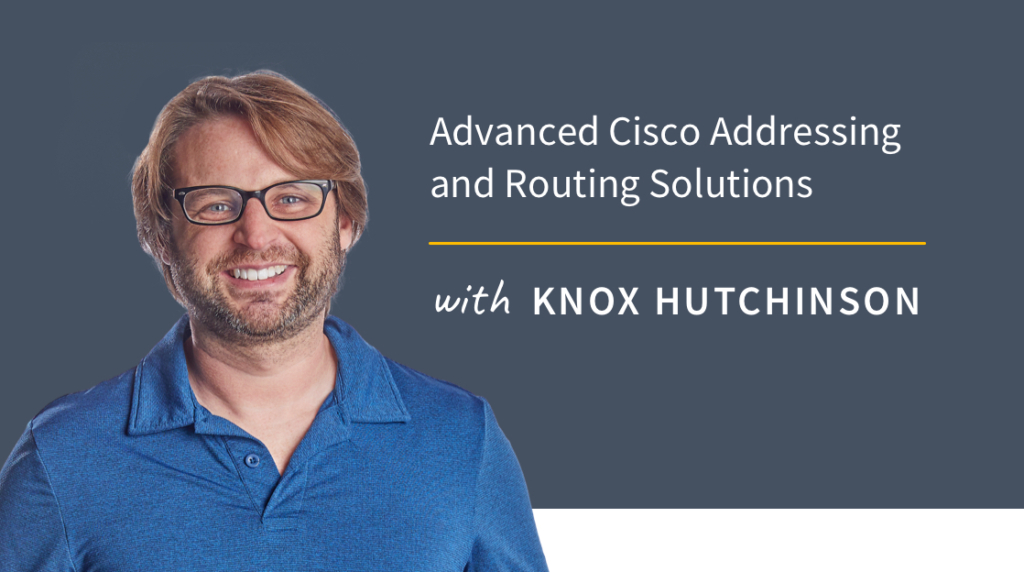 New Training: Advanced Cisco Addressing and Routing Solutions