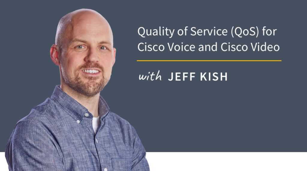 New Training: Quality of Service (QoS) for Cisco Voice and Cisco Video